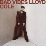 Lloyd Cole, Bad Vibes