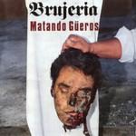 Brujeria, Matando Gueros