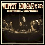 Whitey Morgan and the 78's, Honky Tonks and Cheap Motels