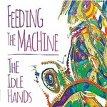 The Idle Hands, Feeding The Machine
