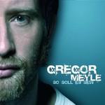 Gregor Meyle, So Soll Es Sein