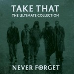 Take That, Never Forget: The Ultimate Collection