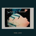 Daniel Lanois, Flesh and Machine