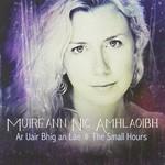Muireann Nic Amhlaoibh, Ar Uair Bhig an Lae: The Small Hours
