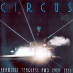 Circus, Fearless, Tearless and Even Less