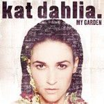 Kat Dahlia, My Garden