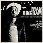Ryan Bingham, Fear and Saturday Night