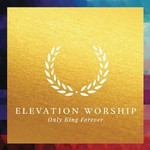 Elevation Worship, Only King Forever