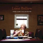 The Lone Bellow, Then Came The Morning