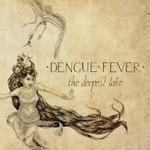 Dengue Fever, The Deepest Lake