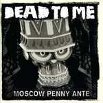 Dead to Me, Moscow Penny Ante