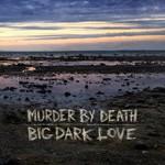 Murder by Death, Big Dark Love