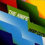 The Knife, Deep Cuts