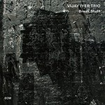 Vijay Iyer Trio, Break Stuff