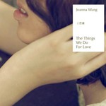 Joanna Wang, The Things We Do for Love