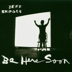 Jeff Bridges, Be Here Soon mp3