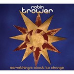 Robin Trower,  Something's About To Change