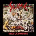 Slime, Viva La Muerte