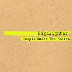 People Under the Stairs, Highlighter
