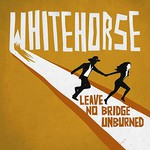 Whitehorse, Leave No Bridge Unburned
