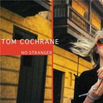 Tom Cochrane, No Stranger