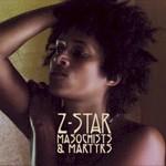 Z-Star, Masochists & Martyrs