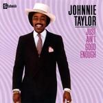 Johnnie Taylor, Just Ain't Good Enough