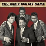 Curtis Knight & The Squires, You Can't Use My Name: The RSVP/PPX Sessions