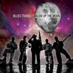 Blues Traveler, Blow Up The Moon