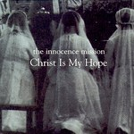 The Innocence Mission, Christ Is My Hope