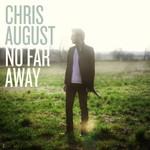 Chris August, No Far Away