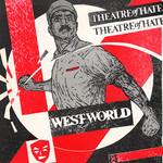 Theatre of Hate, Westworld
