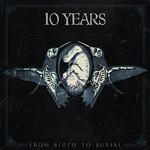 10 Years, From Birth To Burial