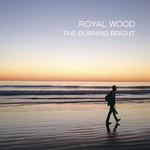 Royal Wood, The Burning Bright