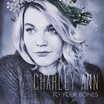 Charley Ann, To Your Bones