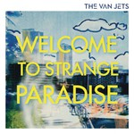 The Van Jets, Welcome To Strange Paradise