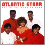 Atlantic Starr, All In The Name Of Love