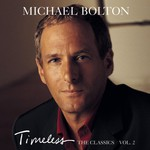 Michael Bolton, Timeless: The Classics, Vol. 2 mp3
