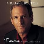 Michael Bolton, Timeless: The Classics, Vol. 2 mp3