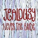 Never the Bride, Jealousy