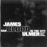 James Blood Ulmer, Bad Blood in the City: The Piety Street Sessions