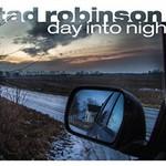 Tad Robinson, Day Into Night