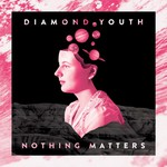 Diamond Youth, Nothing Matters