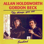Allan Holdsworth & Gordon Beck, The Things You See - Sunbird