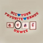 Dawes, All Your Favorite Bands