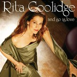 Rita Coolidge, And So Is Love