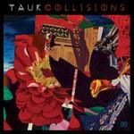 Tauk, Collisions