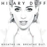 Hilary Duff, Breathe In. Breathe Out. mp3
