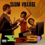 Slum Village, YES!