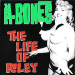 The A-Bones, The Life Of Riley
